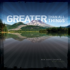 ‎Greater Than All Things by New Hope Church Worship on iTunes