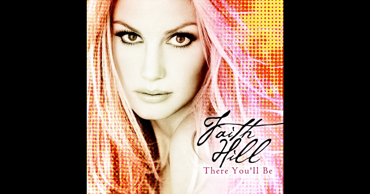 There You'll Be by Faith Hill on Apple Music