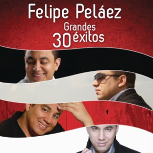 Felipe Peláez - 30 Grandes Éxitos Mp3 Download