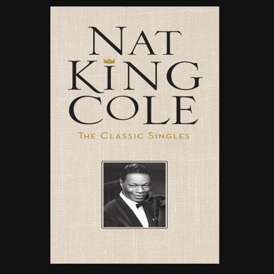 The Classic Singles - Nat King Cole
