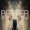 Better (Beta Frontiers Remix) - Single, Odonis Odonis