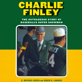 Charlie Finley: The Outrageous Story of Baseball's Super Showman (Unabridged) audiobook