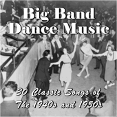 Big Band Dance Music: 30 Classic Songs Of The 1940s And 1950s-Various Artists