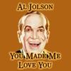 You  Made Me Love You, Al Jolson