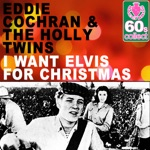 Eddie Cochran & The Holly Twins - I Want Elvis for Christmas (Remastered)