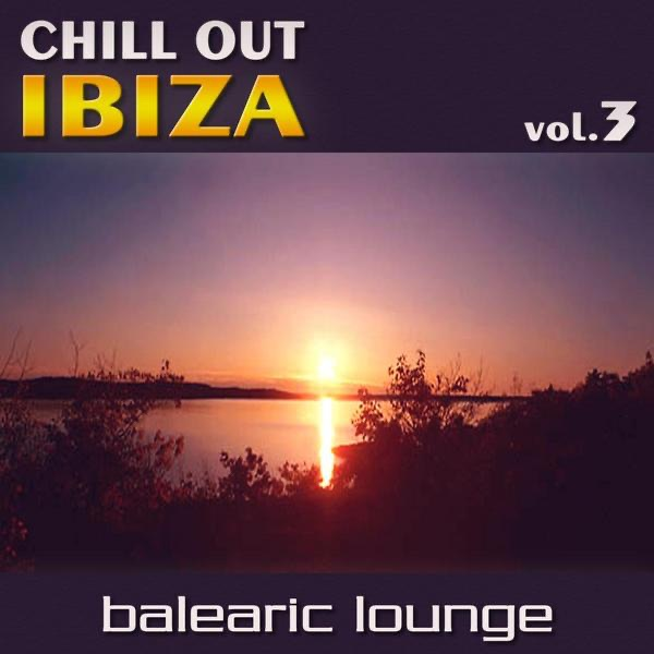 Various Artists - Chill Out Ibiza, Vol. 3 (Balearic Lounge)