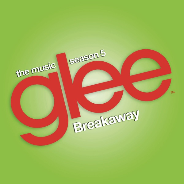 Breakaway (Glee Cast Version) - Single