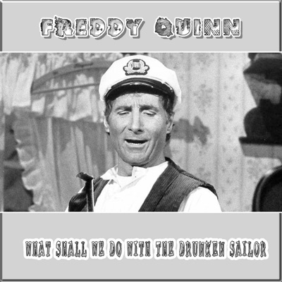 What Shall We Do With the Drunken Sailor - Single - Freddy Quinn