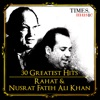 30 Greatest Hits Rahat and Nusrat Fateh Ali Khan