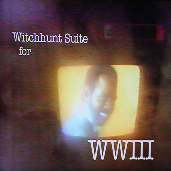 Witchhunt Suite for WWIII - EP