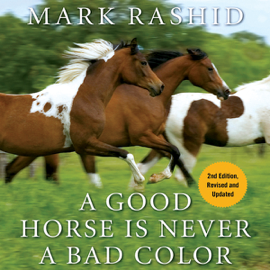 A Good Horse Is Never a Bad Color: Tales of Training Through Communication and Trust - 2nd Edition, Revised & Updated (Unabridged) audiobook