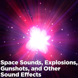 Space Sounds, Explosions, Gunfire, and Other Sound Effects by FX Players