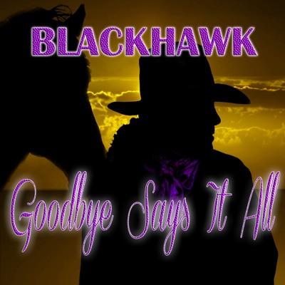 Goodbye Says It All - EP - Blackhawk