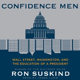 Confidence Men: Wall Street, Washington, And the Education of a President (Unabridged) - Ron Suskind mp3 listen download