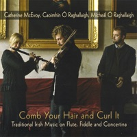 Comb Your Hair and Curl It by Catherine McEvoy, Caoimhín Ó Raghallaigh & Mícheál Ó Raghallaigh on Apple Music