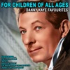 For Children Of All Ages - Danny Kaye Favourites (Remastered), Danny Kaye