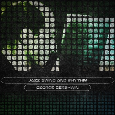 Jazz Swing and Rhythm (Remastered) - George Gershwin