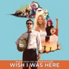 Wish I Was Here (Music From the Motion Picture), Various Artists