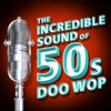 The Incredible Sound of 50s Doo-Wop