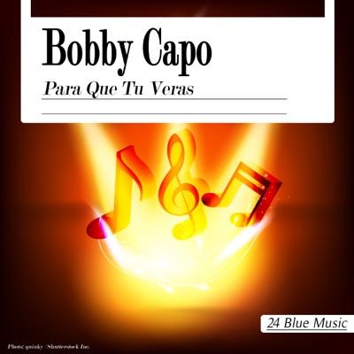 Bobby Capo - Para Que Tu Veras - Bobby Capó