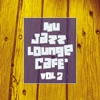 Nu Jazz Lounge Cafe', Vol. 2
