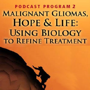 CMEcorner2go: Malignant Gliomas, Hope & Life: Using Biology to Refine Treatment: A series of 2 podcasts