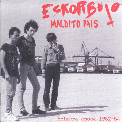 ¡Maldito País! Primera época 1982-84 - Eskorbuto