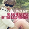 We Are Never Ever Getting Back Together - Single, Taylor Swift