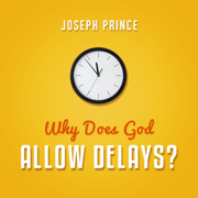Why Does God Allow Delays? - Joseph Prince