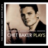 The Essential: Chet Baker Plays, Chet Baker
