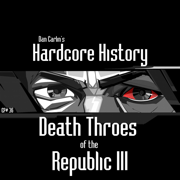 Episode 36 - Death Throes of the Republic III - Dan Carlin's Hardcore History - Dan Carlin's Hardcore History