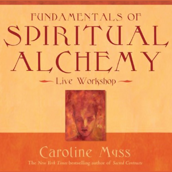 Fundamentals of Spiritual Alchemy (Unabridged) by Caroline Myss on ...
