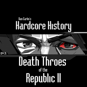Dan Carlin's Hardcore History - Episode 35 - Death Throes of the Republic II