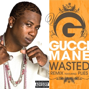 Gucci Mane - Wasted (Remix) [feat. Plies]
