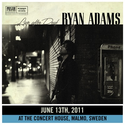 Live After Deaf (Live in Malmo) - Ryan Adams
