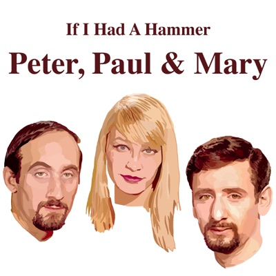 Peter, Paul And Mary - If I Had a Hammer - Peter Paul and Mary