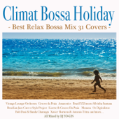 Climat Bossa Holiday - Best Relax Bossa Mix 31 Covers - (Mixed by DJ YO-GIN)