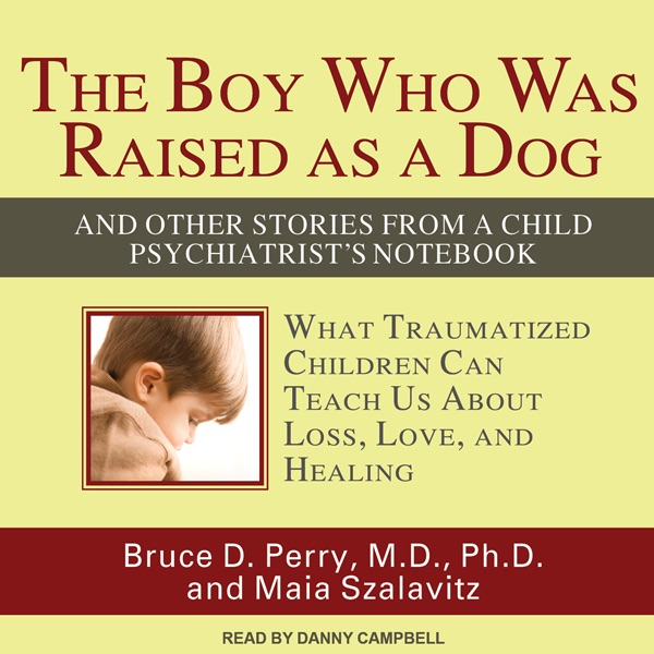 The boy who was raised as a dog and other stories from a child the boy who was raised as a dog and other stories from a child psychiatrists notebook unabridged by bruce d perry maia szalavitz on itunes fandeluxe Images