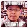 Caught Up (feat. Knoc'turn'al & Will Wadhams) - Single, Dj.Thirrzty