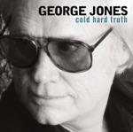 George Jones - The Cold Hard Truth