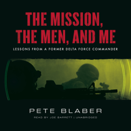 The Mission, the Men, and Me: Lessons from a Former Delta Force Commander (Unabridged) audiobook