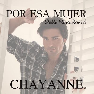 Por Esa Mujer (Pablo Flores Remix) - Single - Chayanne