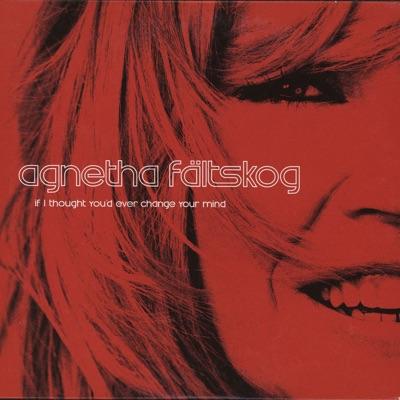 If I Thought You'd Ever Change Your Mind - Single - Agnetha Fältskog