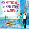 Ali McNamara - From Notting Hill to New York...Actually: The Notting Hill series, Book 2 (Unabridged) artwork