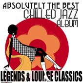 Absolutely the Best Chilled Jazz Album Legends & Lounge Classics