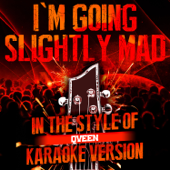 I'm Going Slightly Mad (In the Style of Queen) [Karaoke Version]