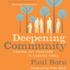 Paul Born - Deepening Community: Finding Joy Together in Chaotic Times (Unabridged) artwork