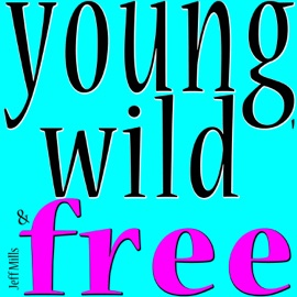 Young Wild Free Living Young And Wild And Free