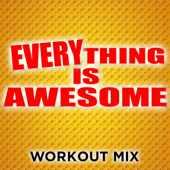 Everything Is Awesome (Extended Workout Mix)