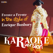 Frente a Frente (In the Style of Enrique Bunbury) [Karaoke Version]
